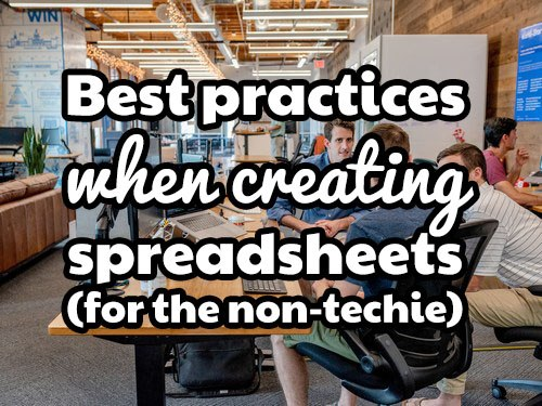 Best practices when creating spreadsheets (for the non-techie)