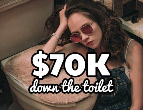 How we flushed $70K down the toilet
