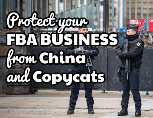 How to protect your FBA business from China and copycats – Part 2