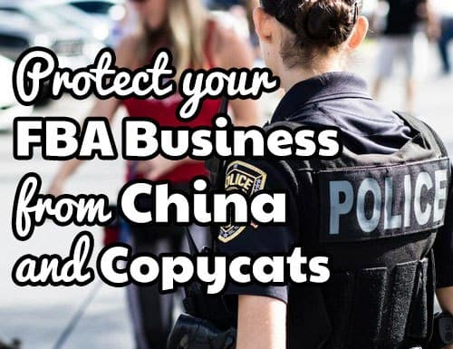 How to protect your FBA business from China and copycats – Part 1